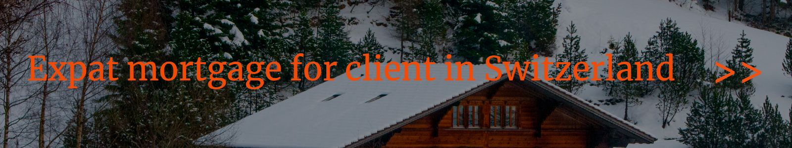 Expat mortgage for a client resident in Switzerland
