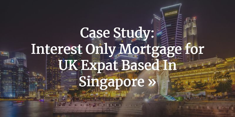Living In Singapore? 4 Ways A UK Expat Can Get A UK Mortgage
